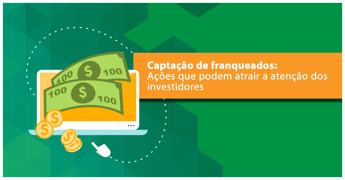 Captação de franqueados ações que podem atrair a atenção dos investidores